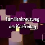 Familienkreuzweg | ein Gebet im Video für zu Hause
